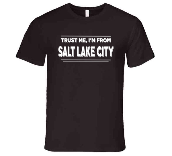 Trust Me, I'm From Salt Lake City T-Shirt