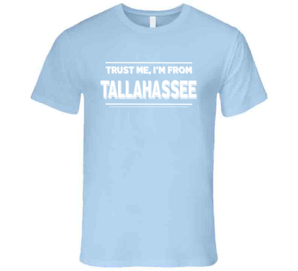 Trust Me, I'm From Tallahassee T Shirt