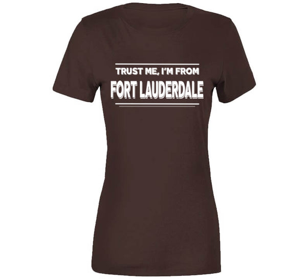 Trust Me, I'm From Fort Lauderdale T-Shirt