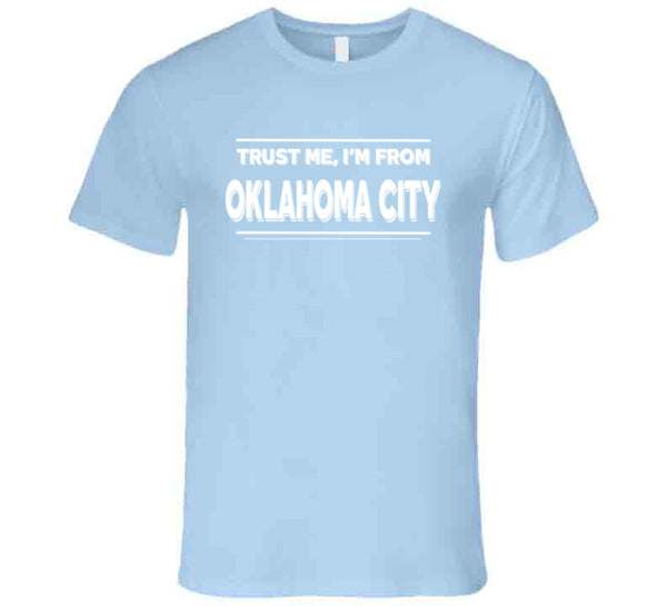 Trust Me, I'm From Oklahoma City T-Shirt
