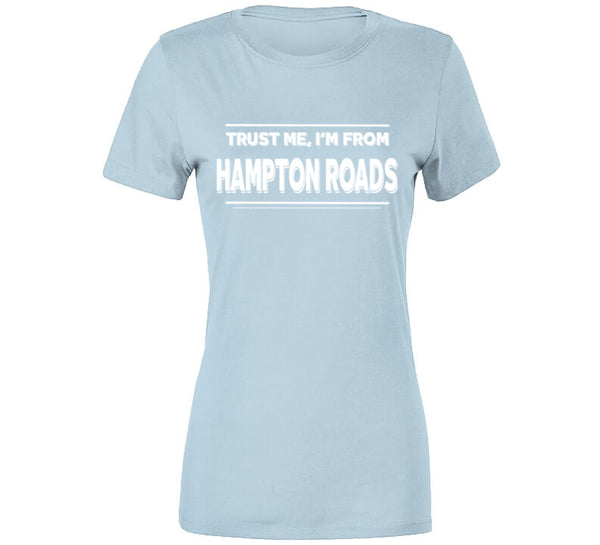 Trust Me, I'm From Hampton Roads T-Shirt
