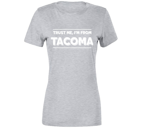 Trust Me, I'm From Tacoma T-Shirt