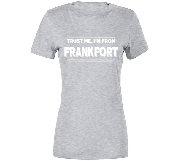 Trust Me, I'm From Frankfort T-Shirt