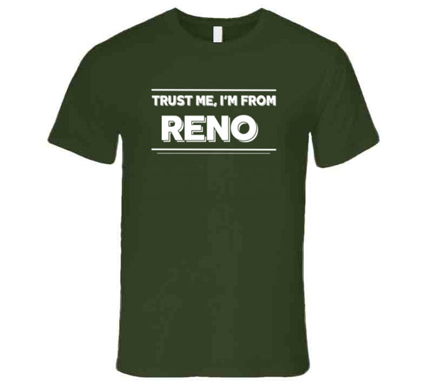 Trust Me, I'm From Reno T-Shirt