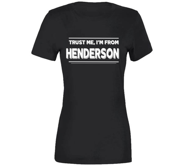 Trust Me, I'm From Henderson T-Shirt