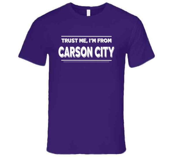 Trust Me, I'm From Carson City T-Shirt