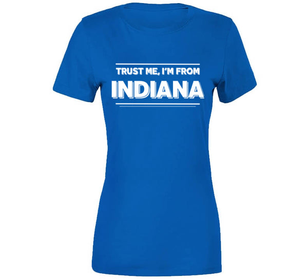 Trust Me, I'm From Indiana T-Shirt
