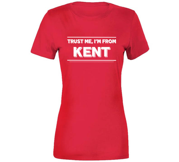 Trust Me, I'm From Kent T-Shirt
