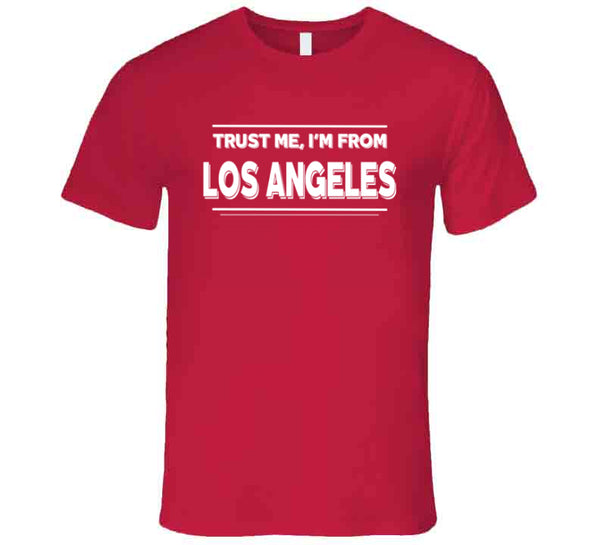 Trust Me, I'm From Los Angeles T-Shirt