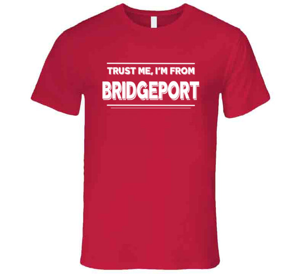 Trust Me, I'm From Bridgeport T-Shirt