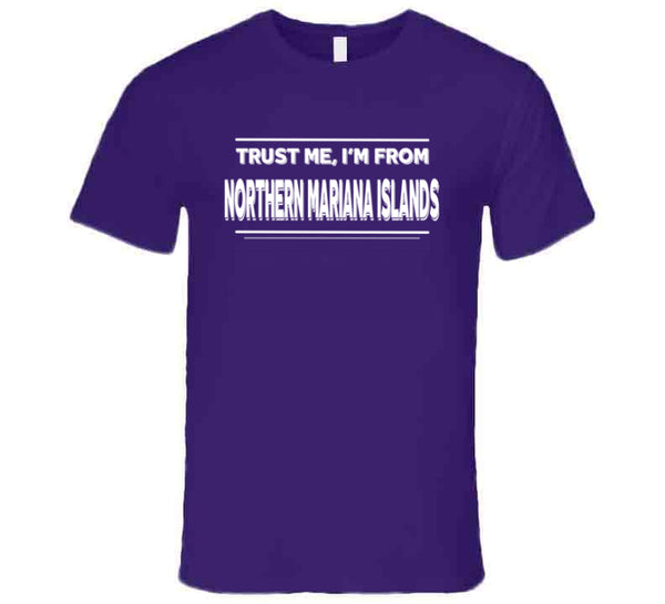 Trust Me, I'm From Northern Mariana Islands T Shirt