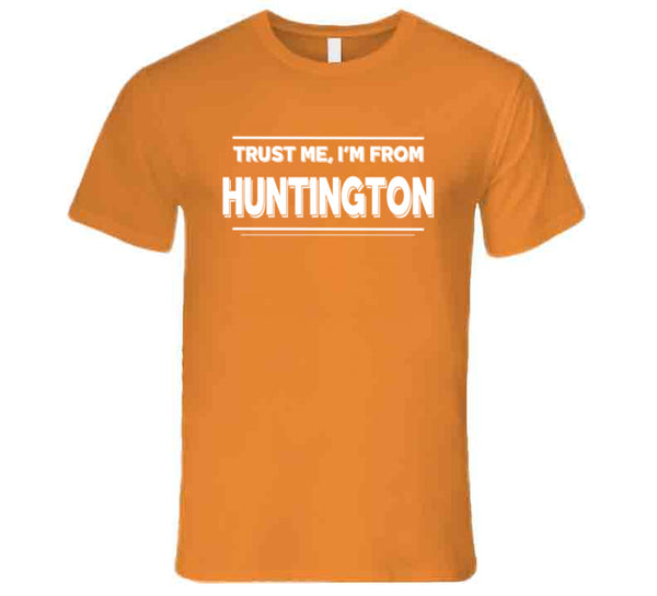 Trust Me, I'm From Huntington T-Shirt