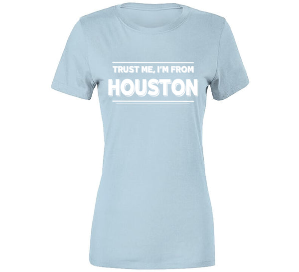 Trust Me, I'm From Houston T-Shirt