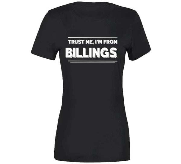 Trust Me, I'm From Billings T-Shirt