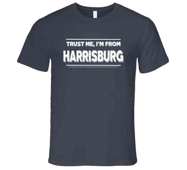 Trust Me, I'm From Harrisburg T-Shirt