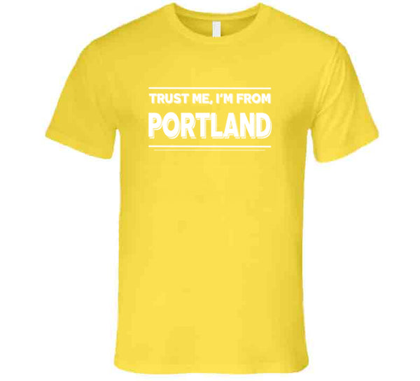Trust Me, I'm From Portland T-Shirt