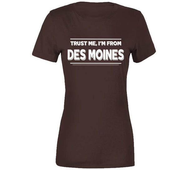 Trust Me, I'm From Des Moines T-Shirt