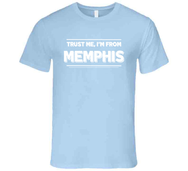 Trust Me, I'm From Memphis T-Shirt