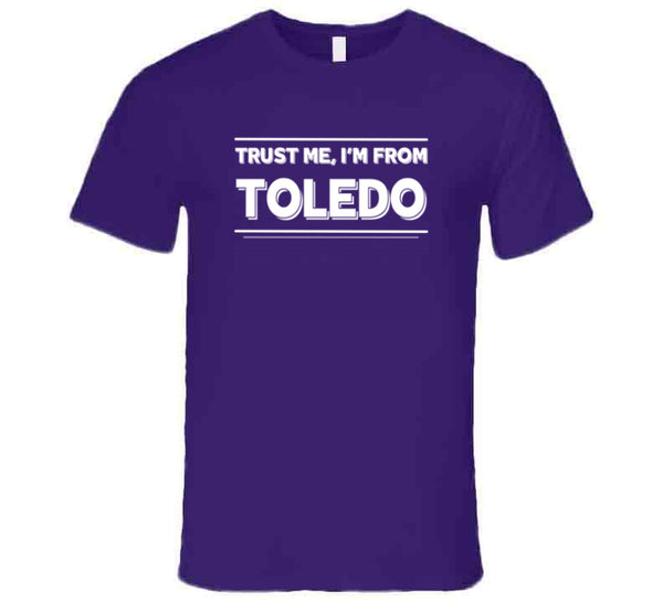 Trust Me, I'm From Toledo T-Shirt