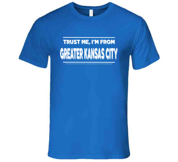 Trust Me, I'm From Greater Kansas City T-Shirt