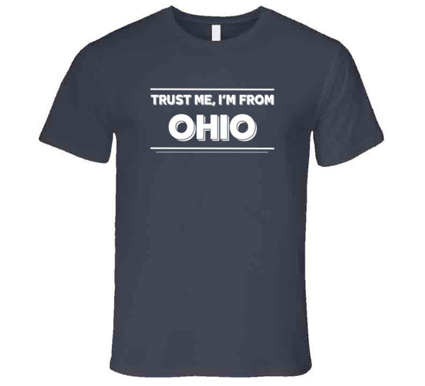 Trust Me, I'm From Ohio T-Shirt