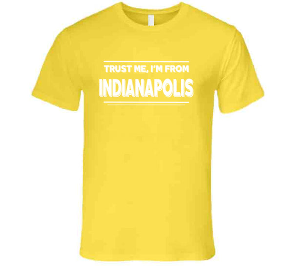 Trust Me, I'm From Indianapolis T-Shirt