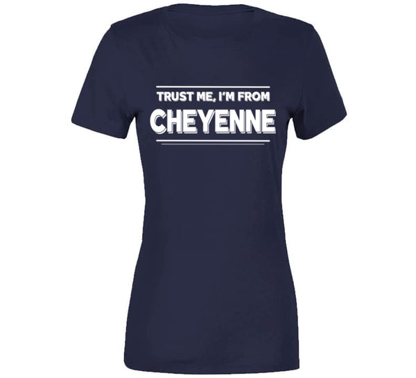 Trust Me, I'm From Cheyenne T-Shirt