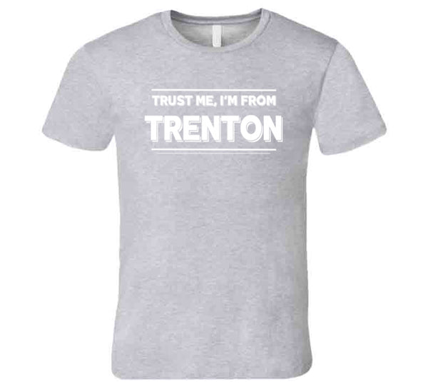 Trust Me, I'm From Trenton T-Shirt
