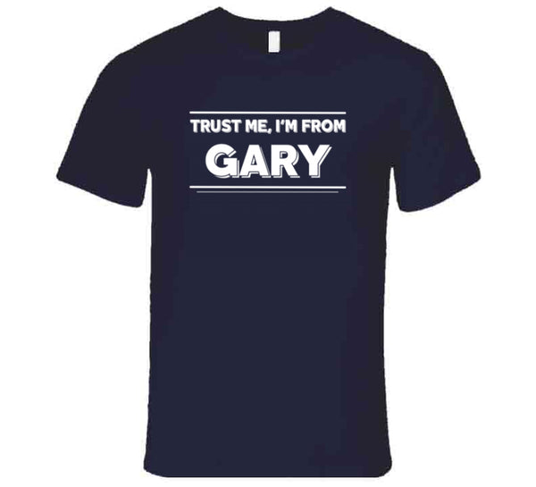 Trust Me, I'm From Gary T-Shirt