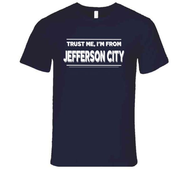 Trust Me, I'm From Jefferson City T-Shirt