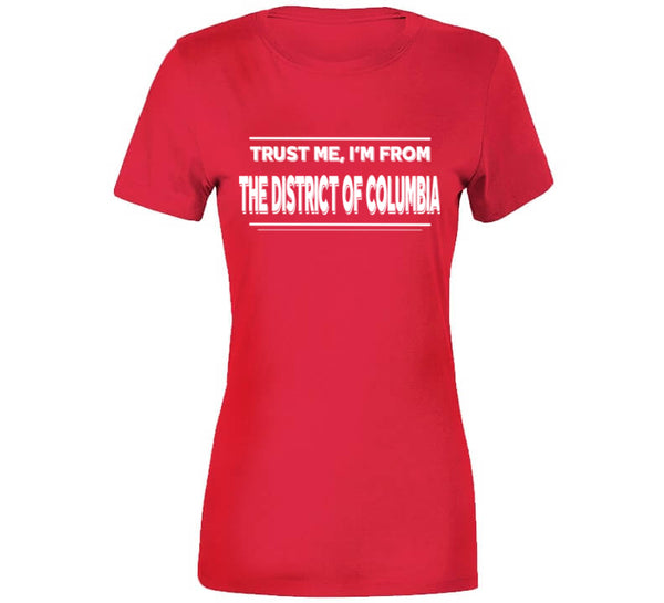 Trust Me, I'm From The District Of Columbia T-Shirt