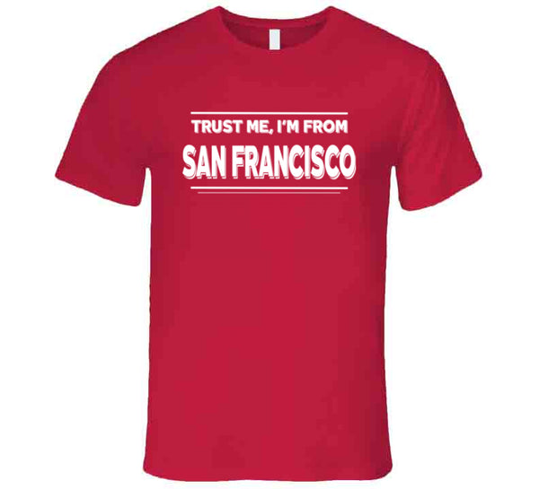 Trust Me, I'm From San Francisco T-Shirt