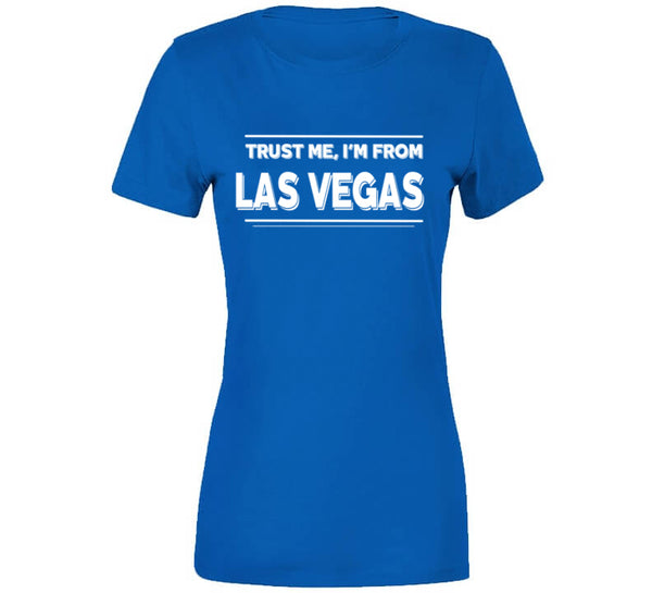 Trust Me, I'm From Las Vegas T-Shirt