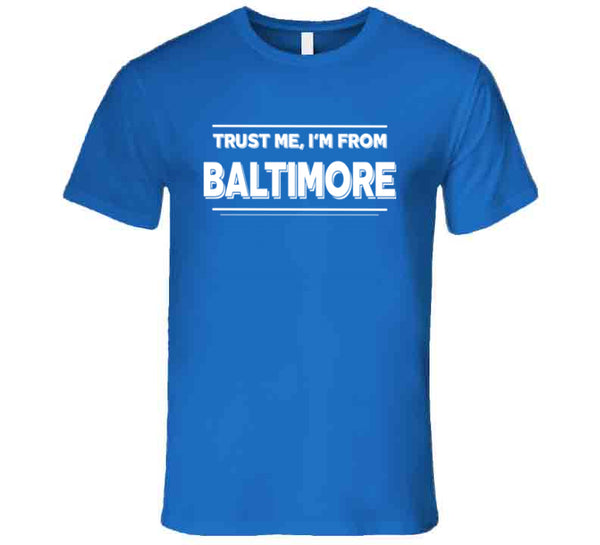 Trust Me, I'm From Baltimore T-Shirt