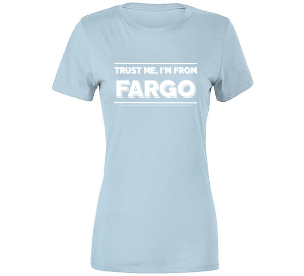 Trust Me, I'm From Fargo T-Shirt