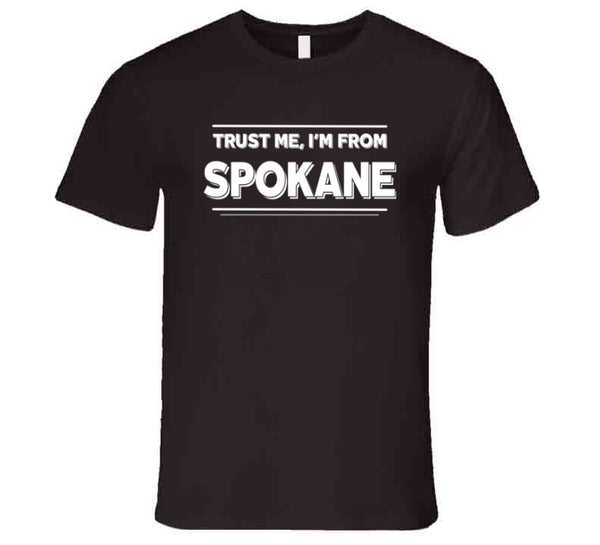 Trust Me, I'm From Spokane T-Shirt