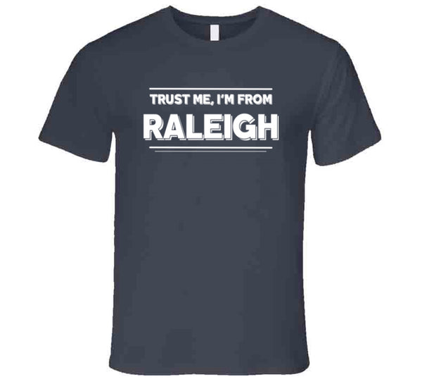 Trust Me, I'm From Raleigh T-Shirt