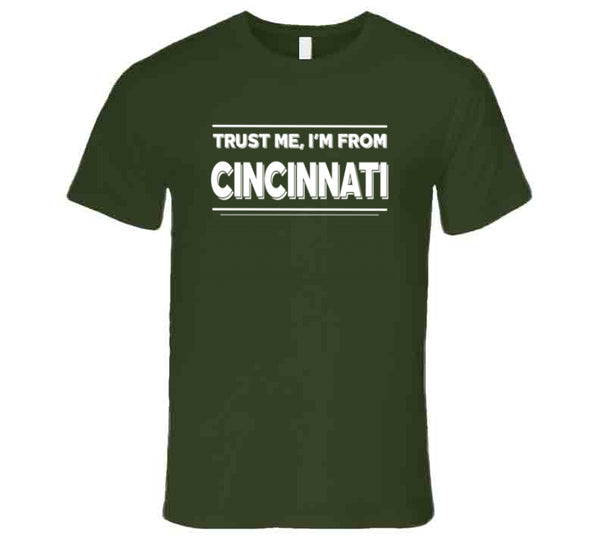 Trust Me, I'm From Cincinnati T-Shirt