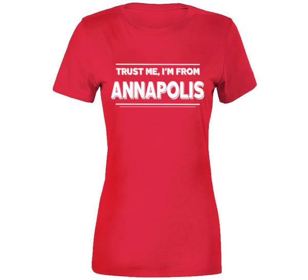 Trust Me, I'm From Annapolis T Shirt