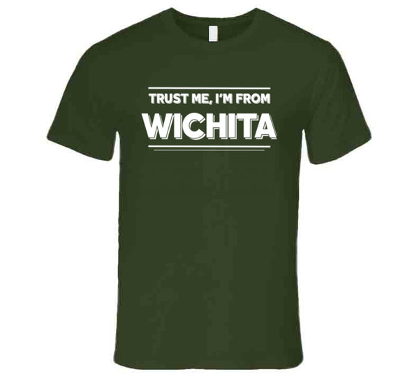 Trust Me, I'm From Wichita T-Shirt