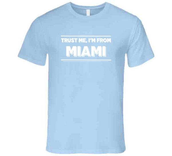 Trust Me, I'm From Miami T-Shirt