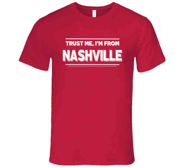 Trust Me, I'm From Nashville T-Shirt