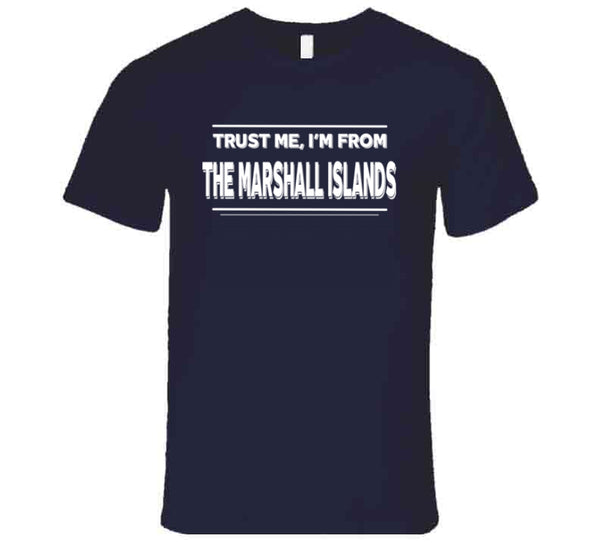Trust Me, I'm From The Marshall Islands T Shirt