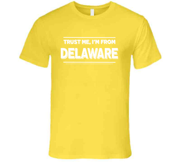 Trust Me, I'm From Delaware T-Shirt