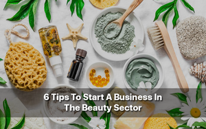 6 Tips To Start A Business In The Beauty Sector