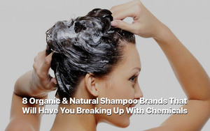 8 Organic & Natural Shampoo Brands That Will Have You Breaking Up With Chemicals