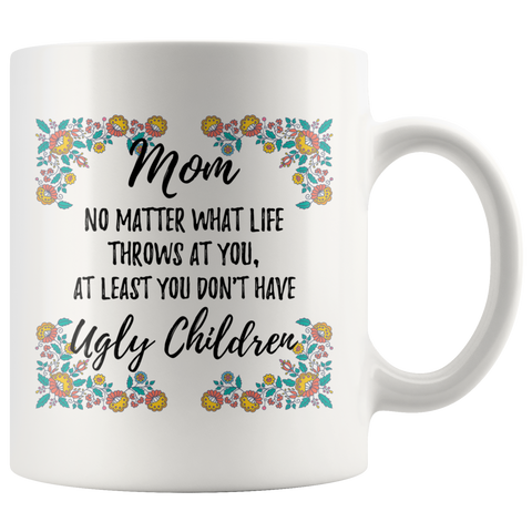 Funny Mom Ugly Children Mug