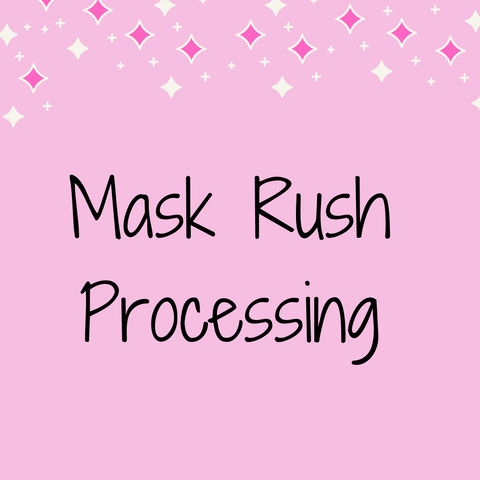 RUSH PROCESSING FOR MASKS