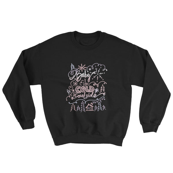 Baby it's Cold Outside Sweatshirt, Winter Calligraphy Shirt