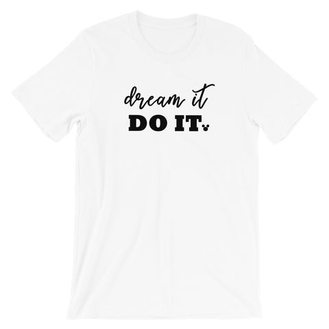 Walt Disney Quote T-Shirt. Dream it. Do it. Mickey Mouse Disney Unisex Shirt